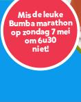 Mis de leuke Bumba marathon op zondag 7 mei om 6u30 niet!