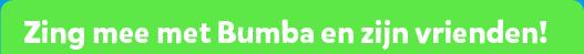 Zing mee met Bumba en zijn vrienden!
